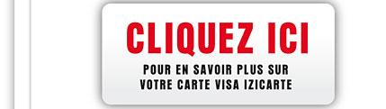 Cliquez ici pour en savoir plus sur votre carte Visa Izicarte
